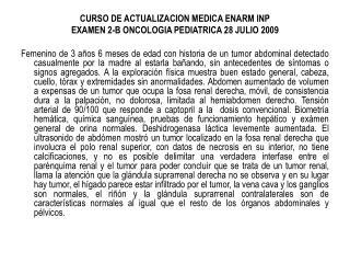 CURSO DE ACTUALIZACION MEDICA ENARM INP EXAMEN 2-B ONCOLOGIA PEDIATRICA 28 JULIO 2009