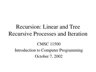 Recursion: Linear and Tree Recursive Processes and Iteration