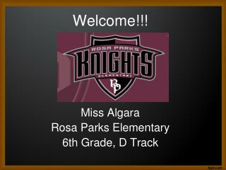 Welcome!!! Miss Algara Rosa Parks Elementary 6th Grade, D Track