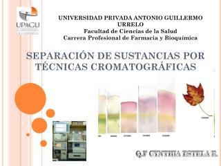 SEPARACIÓN DE SUSTANCIAS POR TÉCNICAS CROMATOGRÁFICAS