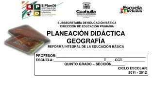 PLANEACIÓN DIDÁCTICA GEOGRAFÍA REFORMA INTEGRAL DE LA EDUCACIÓN BÁSICA