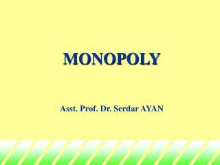 MONOPOLY Asst. Prof. Dr. Serdar AYAN
