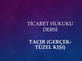TİCARET  HUKUKU DERSİ