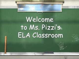 Welcome  to Ms.  Pizzi's  ELA Classroom