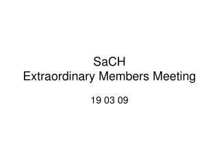 SaCH Extraordinary Members Meeting