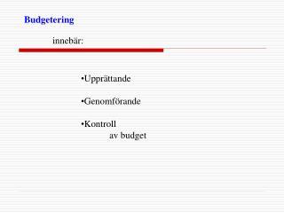 Budgetering innebär: