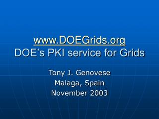 DOEGrids DOE's PKI service for Grids