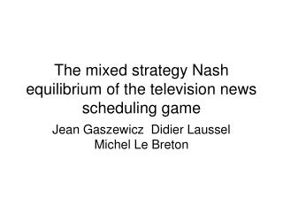 The mixed strategy Nash equilibrium of the television news scheduling game