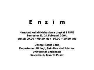 Dosen: Rosila Idris Departemen Biologi, Fakultas Kedokteran, Universitas Indonesia