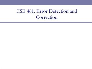 CSE 461: Error Detection and Correction