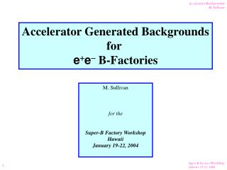 Accelerator Generated Backgrounds for  e + e -  B-Factories
