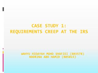 CASE STUDY 1: REQUIREMENTS CREEP AT THE IRS