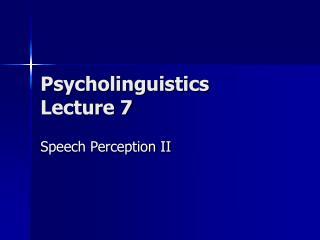 Psycholinguistics Lecture 7