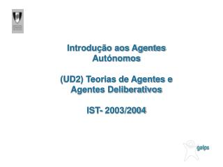 Introdução aos Agentes Autónomos (UD2) Teorias de Agentes e Agentes Deliberativos IST- 2003/2004