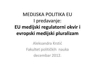 MEDIJSKA POLITIKA EU I predavanje:  EU  medijski regulatorni okvir i e vropski medijski pluralizam