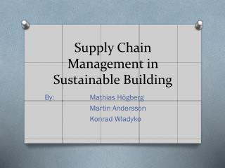 Supply Chain Management in Sustainable Building