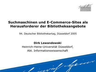 Dirk Lewandowski Heinrich-Heine-Universität Düsseldorf,  Abt. Informationswissenschaft