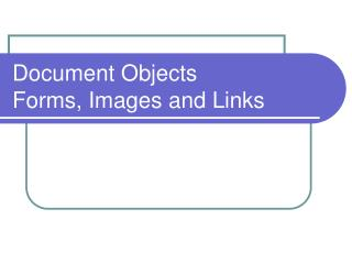 Document Objects Forms, Images and Links