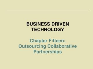 BUSINESS DRIVEN TECHNOLOGY Chapter Fifteen:  Outsourcing Collaborative Partnerships