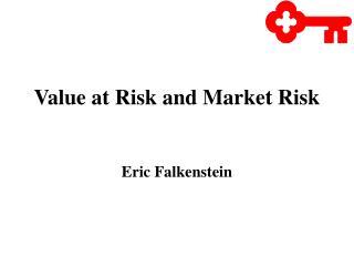 Value at Risk and Market Risk Eric Falkenstein