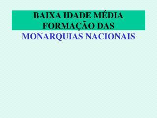BAIXA IDADE MÉDIA FORMAÇÃO DAS  MONARQUIAS NACIONAIS