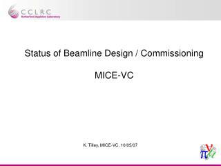 K. Tilley, MICE-VC, 10/05/07
