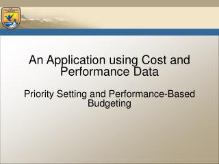 An Application using Cost and Performance Data Priority Setting and Performance-Based Budgeting