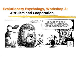 Evolutionary Psychology, Workshop 3:  Altruism and Cooperation.