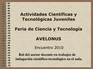 Actividades Cient�ficas y Tecnol�gicas Juveniles  Feria de Ciencia y Tecnolog�a AVELONUS