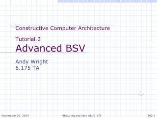 Constructive Computer  Architecture Tutorial 2 Advanced BSV Andy Wright 6.175 TA