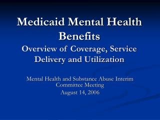 Medicaid Mental Health Benefits Overview of Coverage, Service Delivery and Utilization