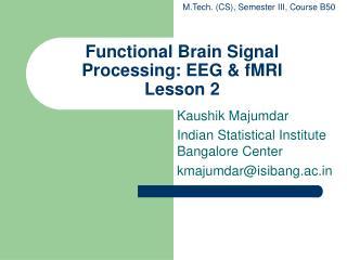 Functional Brain Signal Processing: EEG & fMRI Lesson 2