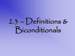 2.3 – Definitions & Biconditionals
