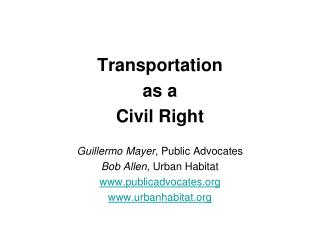 Transportation  as a  Civil Right Guillermo Mayer , Public Advocates Bob Allen , Urban Habitat