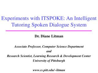 Experiments with ITSPOKE: An Intelligent Tutoring Spoken Dialogue System