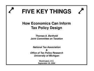 FIVE KEY THINGS  How Economics Can Inform Tax Policy Design  Thomas A. Barthold Joint Committee on Taxation   National T