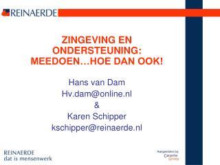 ZINGEVING EN ONDERSTEUNING: MEEDOEN…HOE DAN OOK! Hans van Dam Hv.dam@online.nl & Karen Schipper