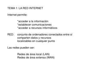 TEMA 1: LA RED INTERNET Internet permite: *acceder a la información *establecer comunicaciones