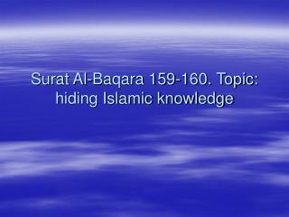 Surat Al-Baqara 159-160. Topic: hiding Islamic knowledge