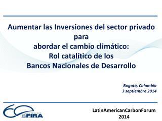 Aumentar las Inversiones del sector privado para  abordar el cambio climático: