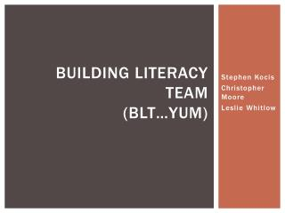 Building Literacy Team (BLT…yum)