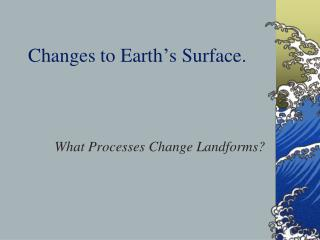 Changes to Earth�s Surface.