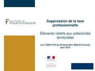 Suppression de la taxe professionnelle    l ments relatifs aux collectivit s territoriales  Loi n 2009-1673 du 30 d cemb