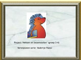Project 'Heksen en bezemstelen' (groep 3-4)      Vertelplaten serie: Vadertje Panov