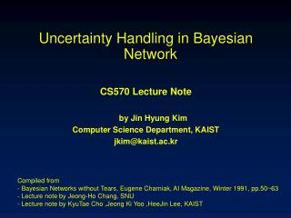 Uncertainty Handling in Bayesian Network CS570 Lecture Note by Jin Hyung Kim