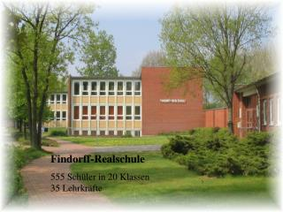 Findorff-Realschule 555 Sch�ler in 20 Klassen 35 Lehrkr�fte