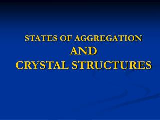 STATES OF AGGREGATION AND CRYSTAL STRUCTURES