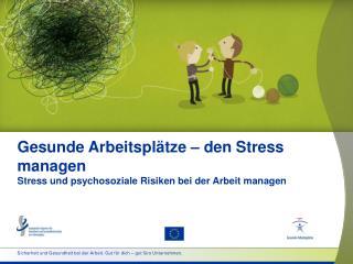 Gesunde Arbeitsplätze– den Stress managen Stress und psychosoziale Risiken bei der Arbeit managen