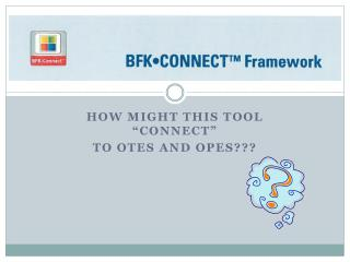 How Might This Tool �CONNECT� To OTES and OPES???