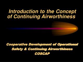 Introduction to the Concept of Continuing Airworthiness